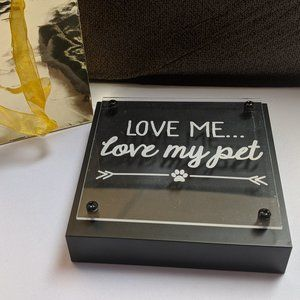 MADE WITH LOVE Wall Art - SHELF/DESK ART 'Love me Love My Pet ' Plaque NWT